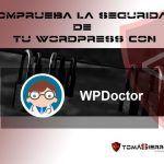 Comprueba la seguridad de tu WordPress con WPDoctor