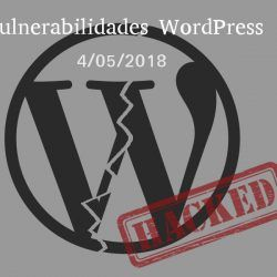 Vulnerabilidades WordPress 4 Mayo 2018